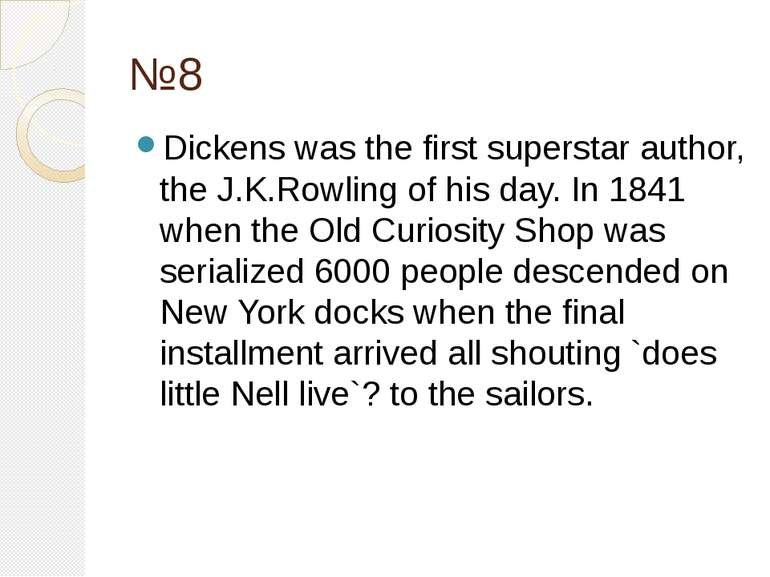 №8 Dickens was the first superstar author, the J.K.Rowling of his day. In 184...