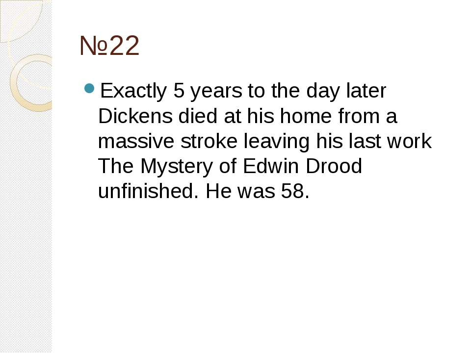 №22 Exactly 5 years to the day later Dickens died at his home from a massive ...