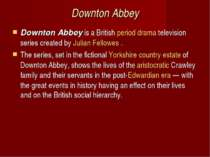 Downton Abbey Downton Abbeyis a Britishperiod dramatelevision series creat...