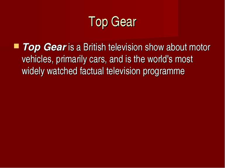 Top Gear Top Gearis a British television show about motor vehicles, primaril...