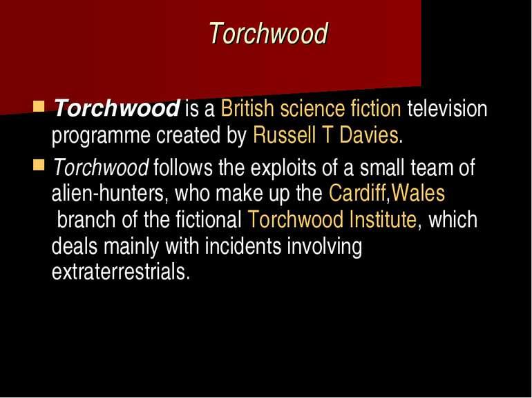 Torchwood Torchwoodis aBritish science fictiontelevision programme created...