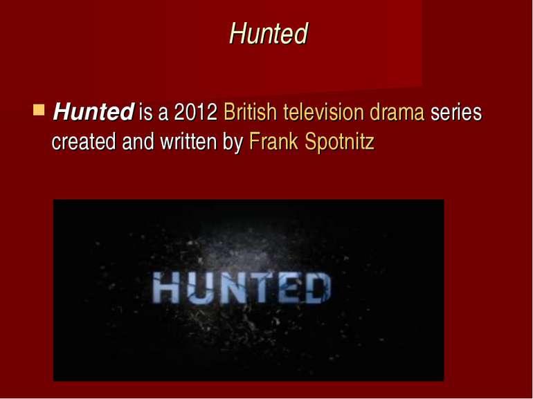 Hunted Huntedis a 2012British televisiondramaseries created and written b...
