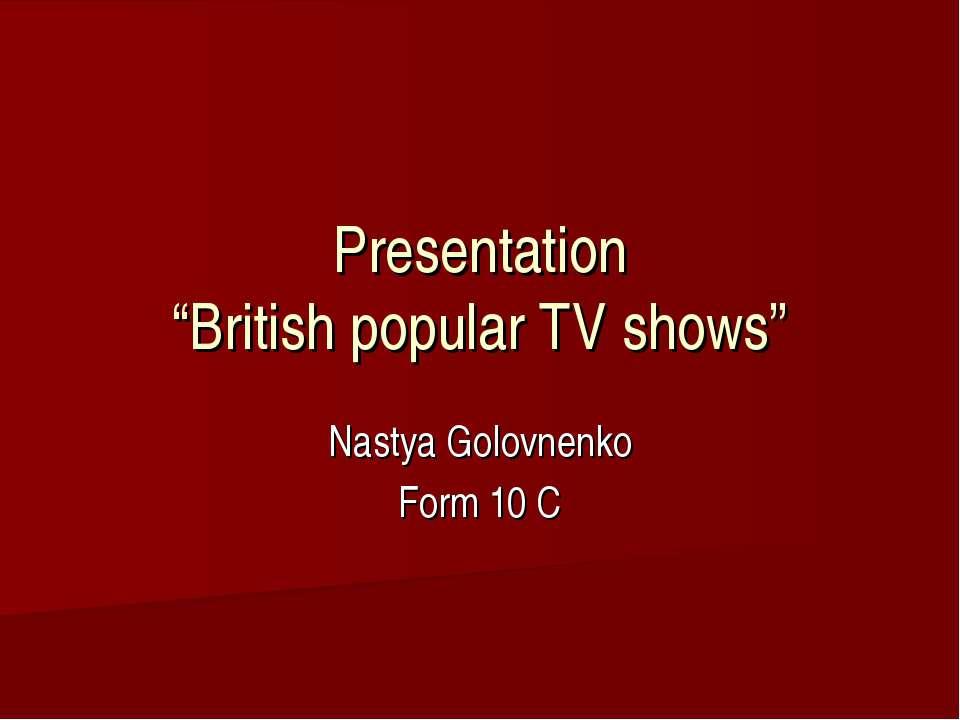 """Presentation """"British popular TV shows"""" Nastya Golovnenko Form 10 C"""