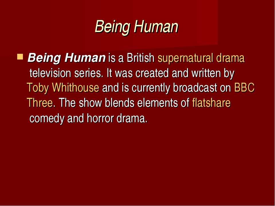 Being Human Being Humanis a Britishsupernaturaldramatelevision series. I...