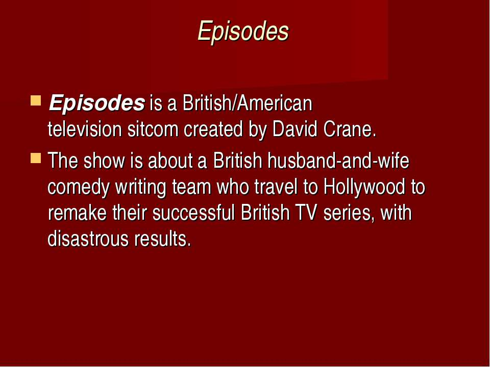 Episodes Episodesis a British/American televisionsitcomcreated byDavid C...