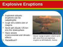 Explosive Eruptions Mt. Redoubt Explosive volcanic eruptions can be catastrop...