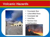 Pyroclastic flow Lahars/Mud flows Pyroclastic fall Lava flow Noxious Gas Eart...
