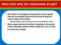 How and why do volcanoes erupt? Hot, molten rock (magma) is buoyant (has a lo...