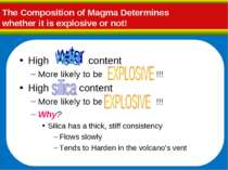 The Composition of Magma Determines whether it is explosive or not! High cont...