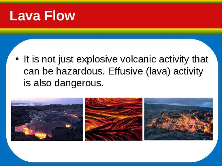 Lava Flow It is not just explosive volcanic activity that can be hazardous. E...