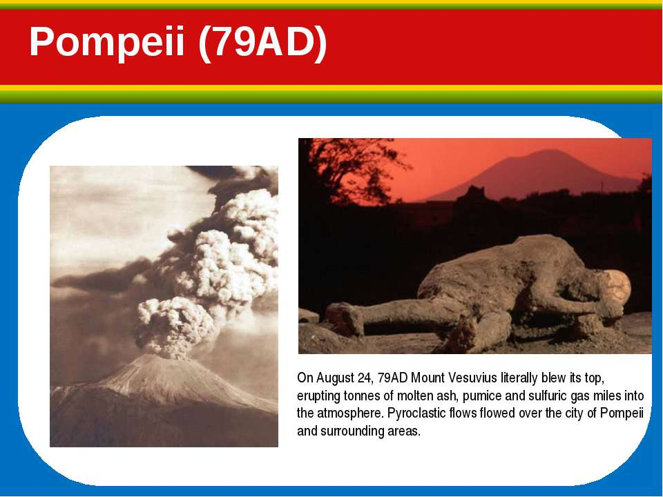 Pompeii (79AD) On August 24, 79AD Mount Vesuvius literally blew its top, erup...