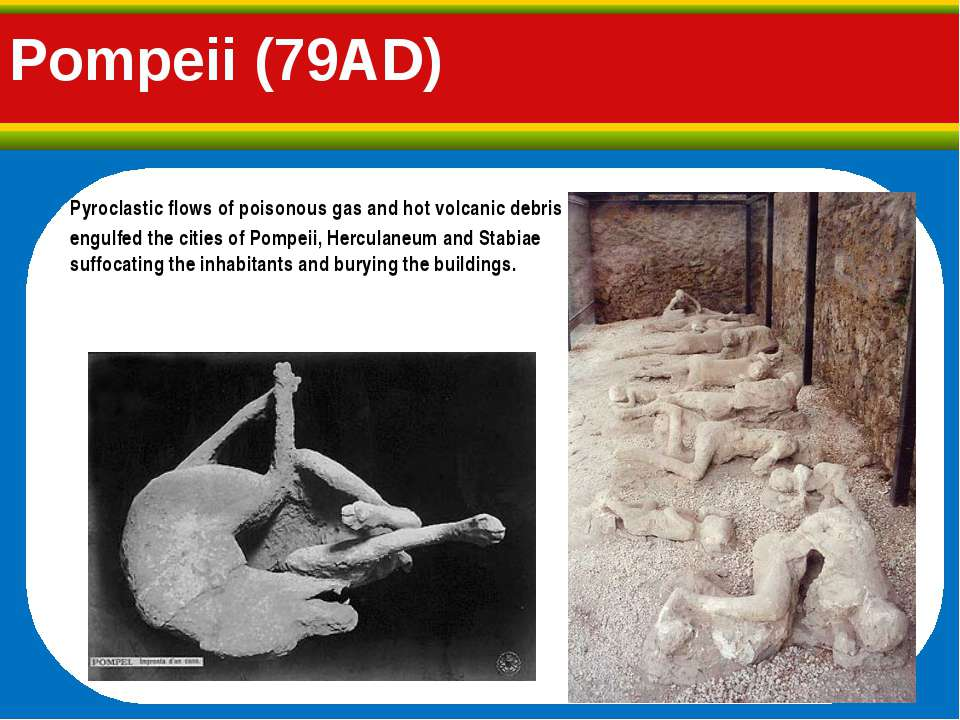 Pompeii (79AD) Pyroclastic flows of poisonous gas and hot volcanic debris eng...