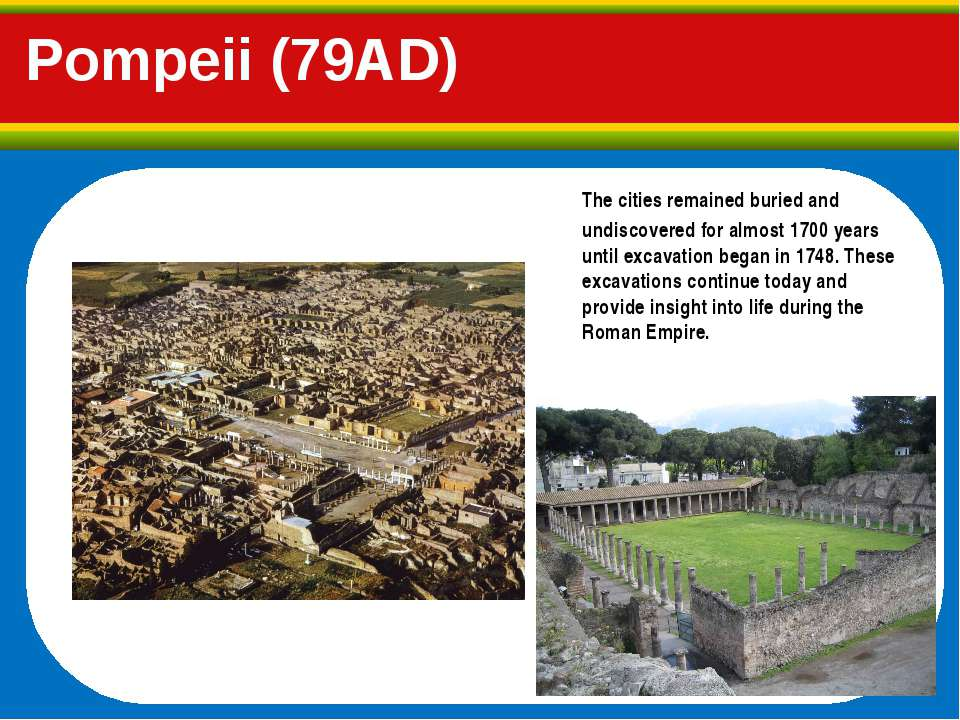 Pompeii (79AD) The cities remained buried and undiscovered for almost 1700 ye...