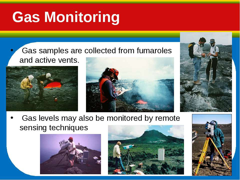 Gas samples are collected from fumaroles and active vents. Gas levels may als...