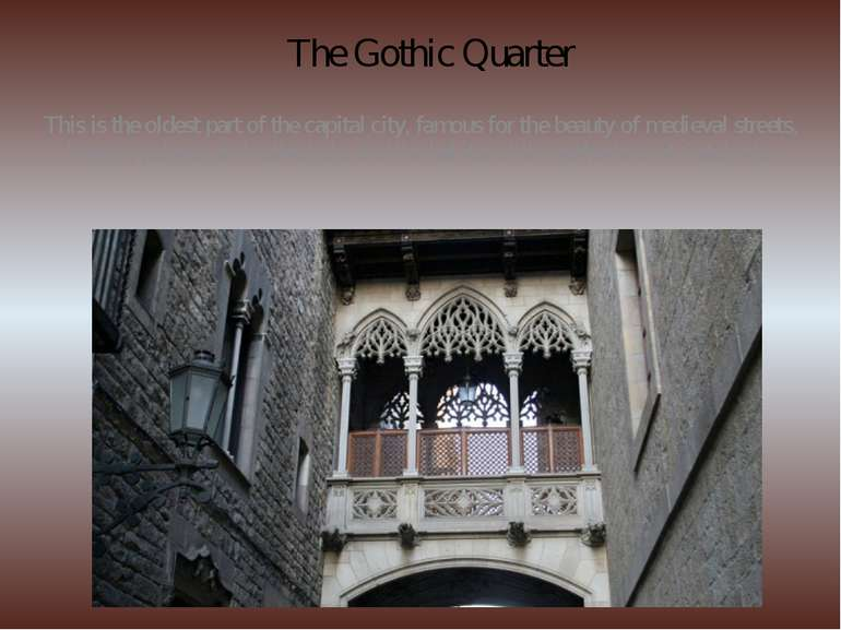 The Gothic Quarter This is the oldest part of the capital city, famous for th...