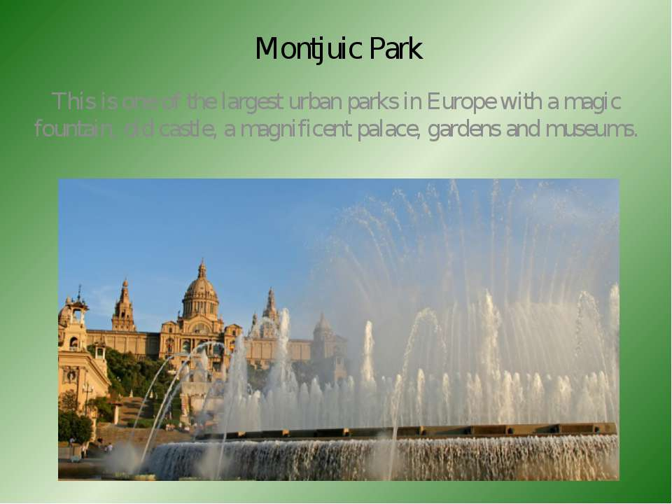 Montjuic Park This is one of the largest urban parks in Europe with a magic f...