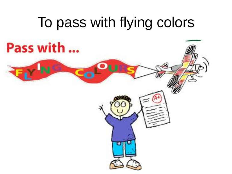 To pass with flying colors
