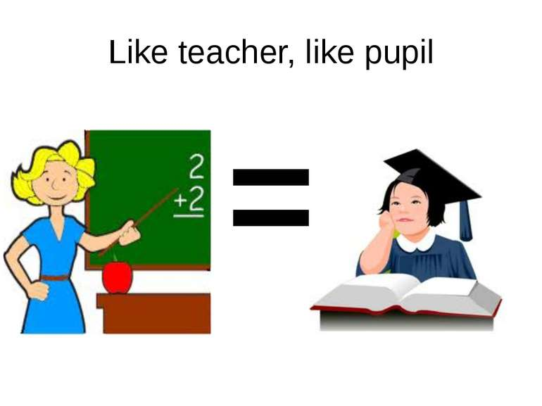 Like teacher, like pupil =