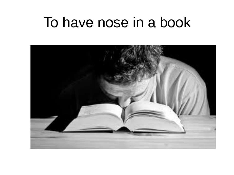 To have nose in a book
