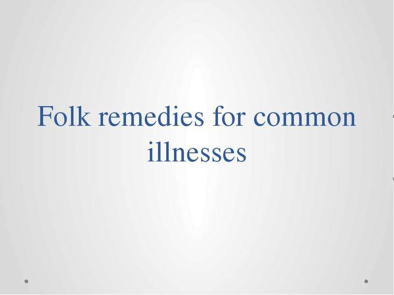 Folk remedies for common illnesses