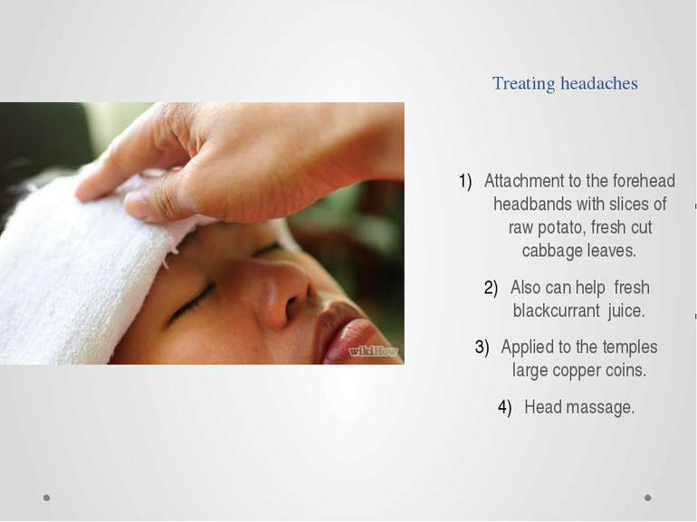 Treating headaches Attachment to the forehead headbands with slices of raw po...
