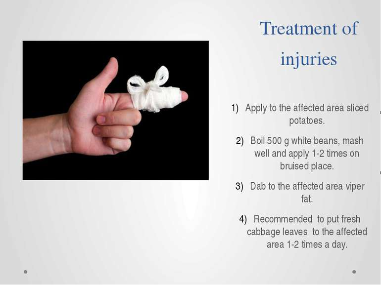 Treatment of injuries Apply to the affected area sliced potatoes. Boil 500 g ...