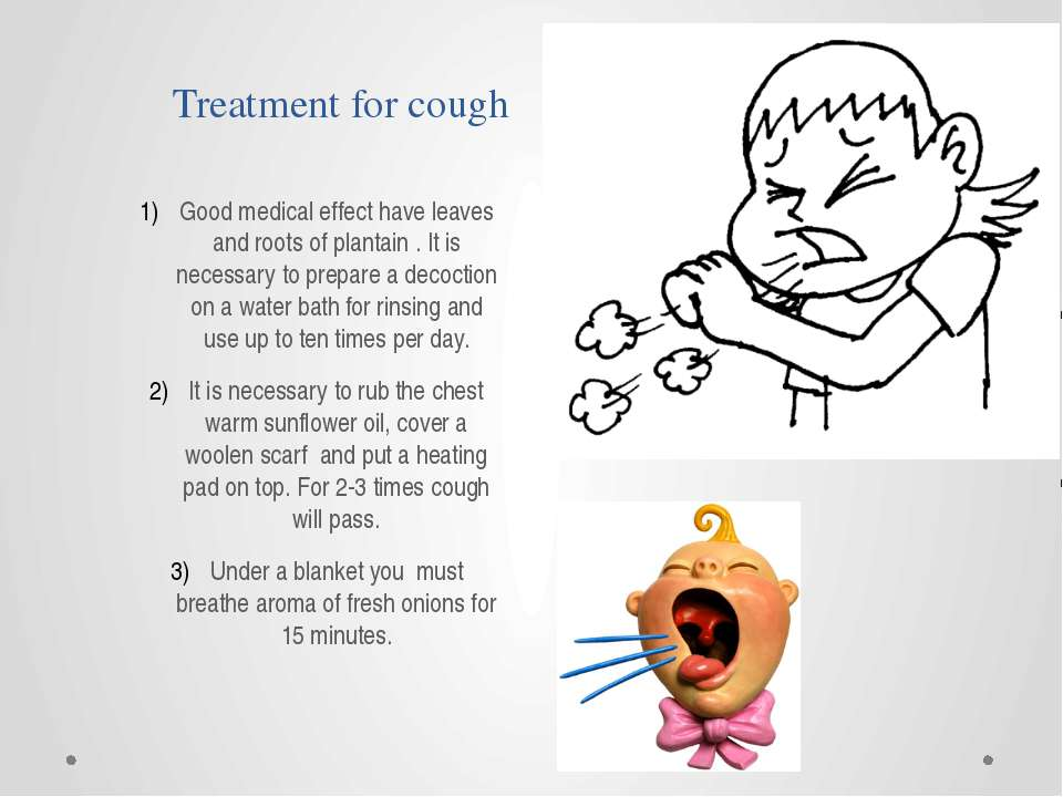 Treatment for cough Good medical effect have leaves and roots of plantain . I...