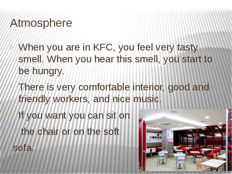 Atmosphere When you are in KFC, you feel very tasty smell. When you hear this...