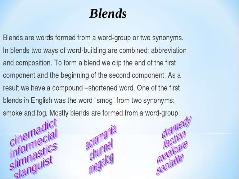 Blends are words formed from a word-group or two synonyms. In blends two ways...