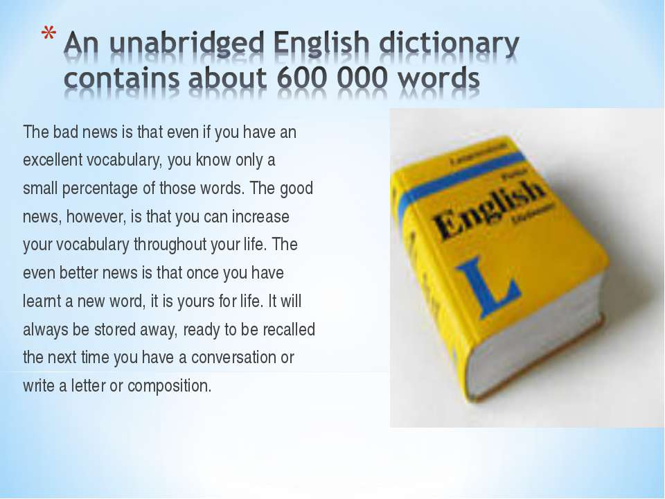 The bad news is that even if you have an excellent vocabulary, you know only ...