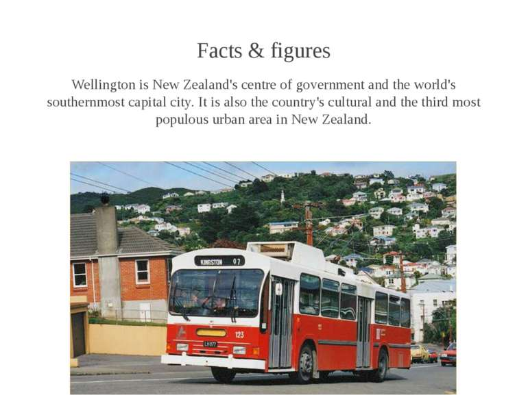 Facts & figures Wellington is New Zealand's centre of government and the worl...