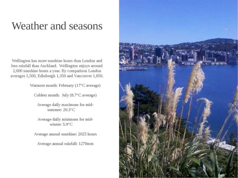 Weather and seasons Wellington has more sunshine hours than London and less r...