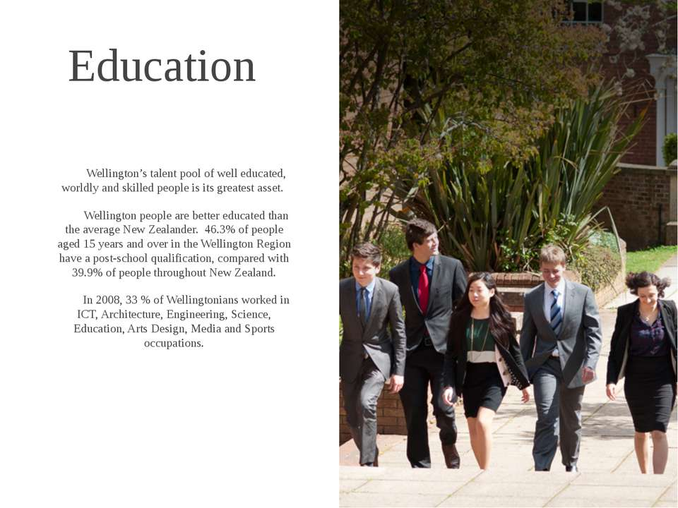 Education Wellington's talent pool of well educated, worldly and skilled peop...