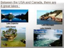 Between the USAand Canada,there are 4greatlakes : Lake Superior Lake Huro...