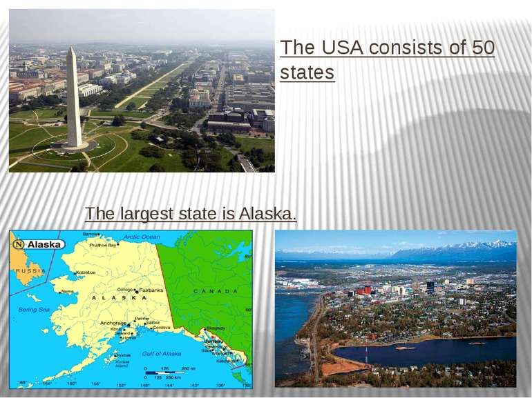 The USA consists of 50 states The largest state is Alaska.