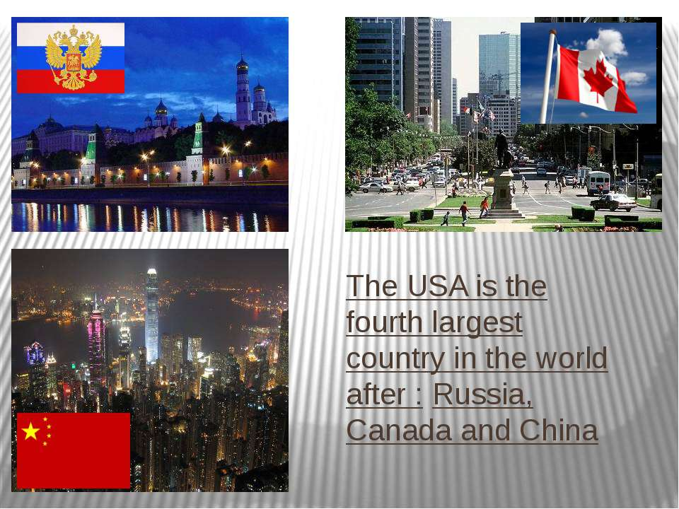 The USA is the fourth largest country in the world after : Russia, Canada and...