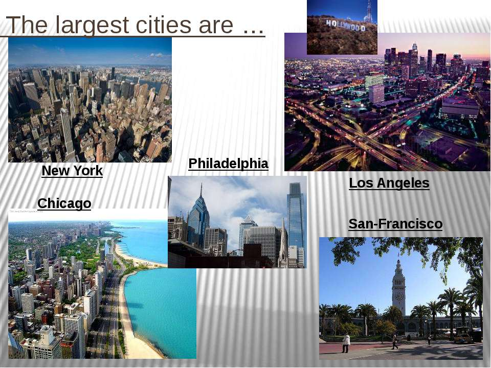 The largest cities are … New York Los Angeles Chicago San-Francisco Philadelphia