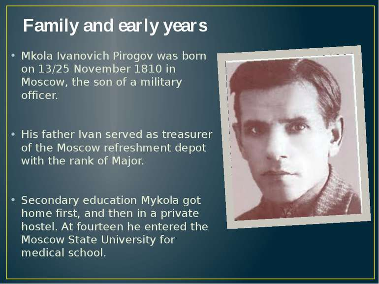Family and early years Mkola Ivanovich Pirogov was born on 13/25 November 181...