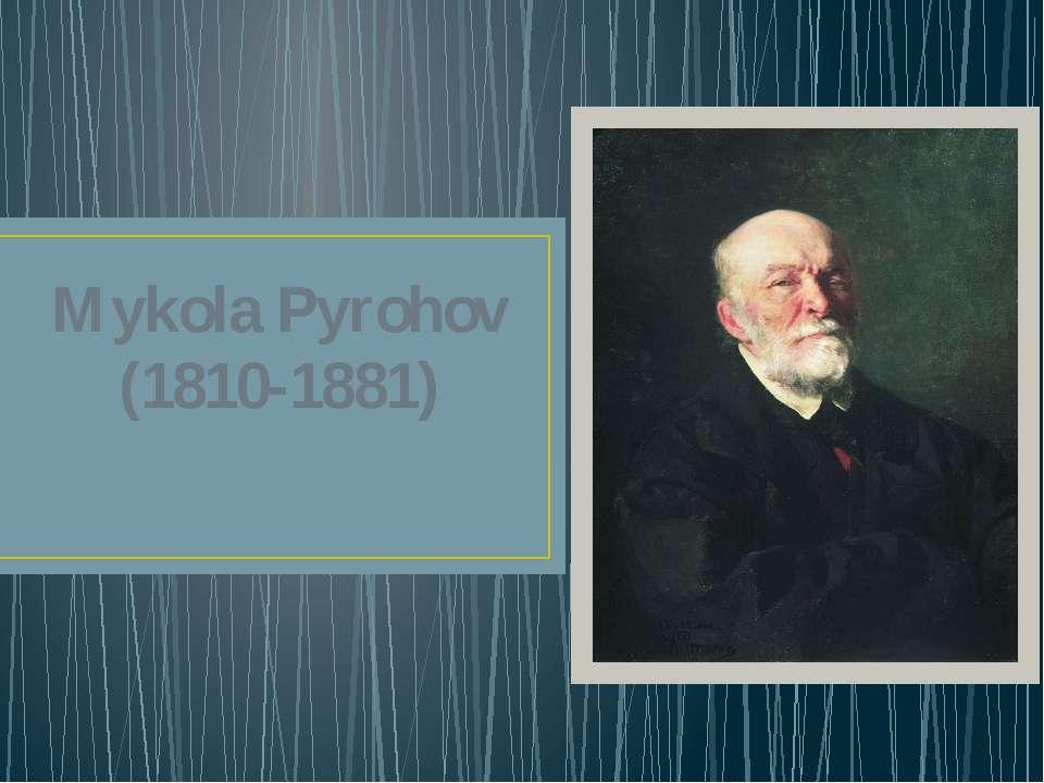 Mykola Pyrohov (1810-1881) Yaroslav Nadvornyj 11-B