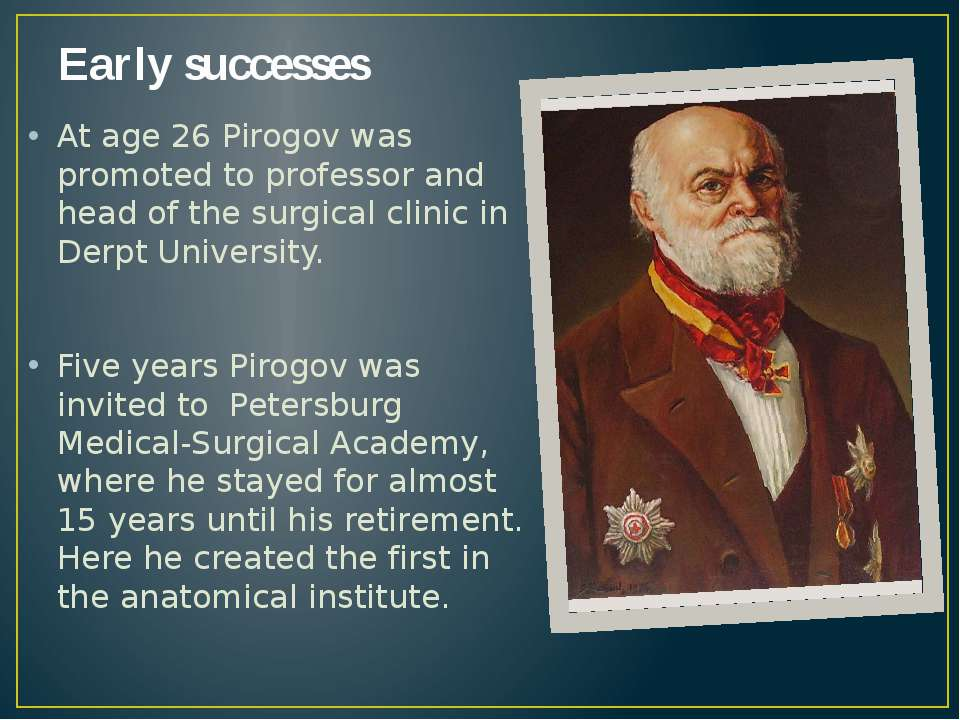Early successes At age 26 Pirogov was promoted to professor and head of the s...