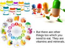 But there are other things too which you need to eat. They are vitamins and m...