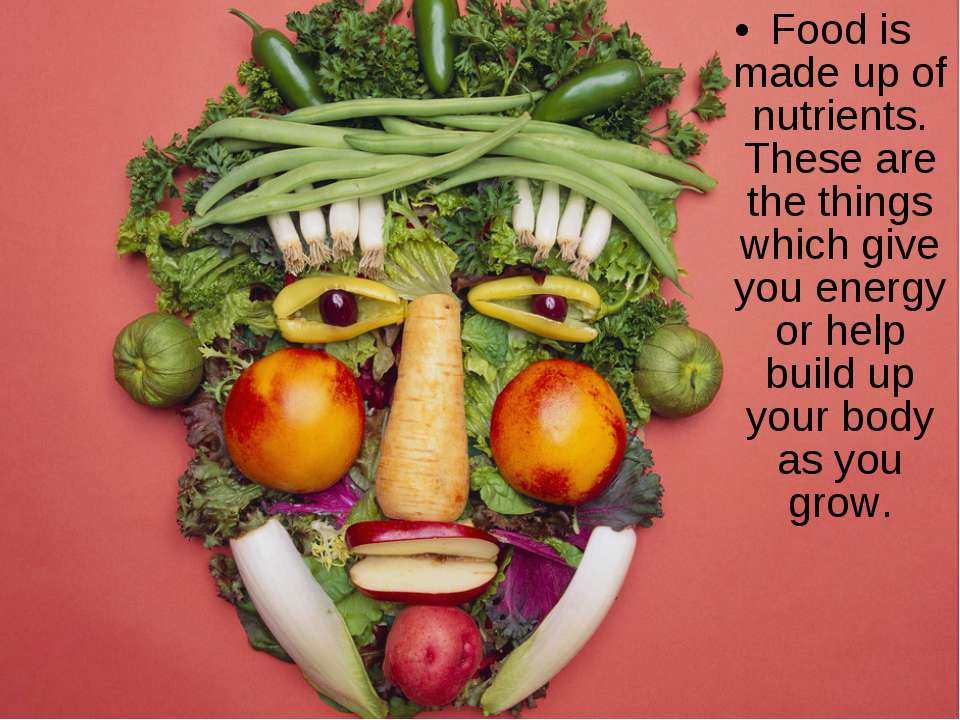 Food is made up of nutrients. These are the things which give you energy or h...