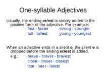 One-syllable Adjectives Usually, the ending er/est is simply added to the pos...
