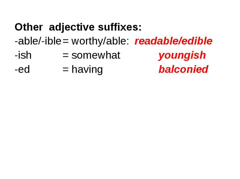 Other adjective suffixes: -able/-ible = worthy/able: readable/edible -ish = s...
