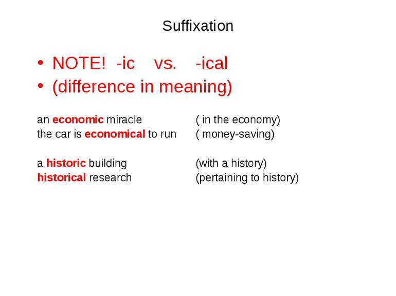 Suffixation NOTE! -ic vs. -ical (difference in meaning) an economic miracle (...