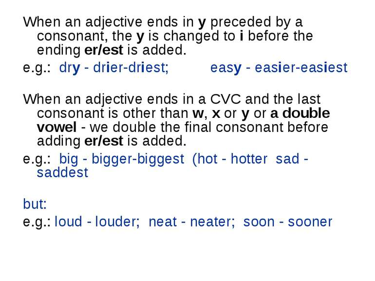 When an adjective ends in y preceded by a consonant, the y is changed to i be...