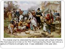 The original pilgrims celebrated the autumn harvest with a feast of thanks. T...