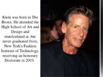 Klein was born in The Bronx. He attended the High School of Art and Design an...