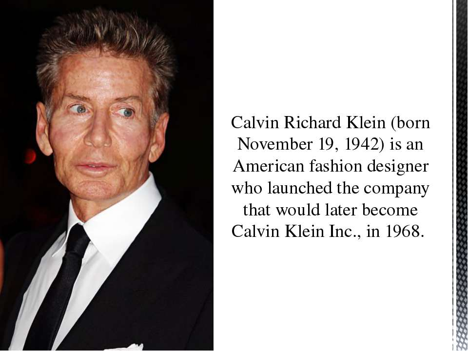 Calvin Richard Klein (born November 19, 1942) is an American fashion designer...