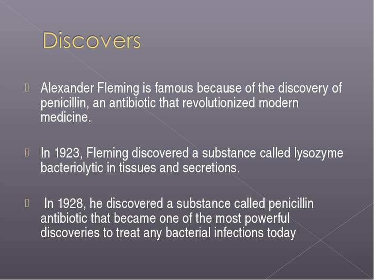 Alexander Fleming is famous because of the discovery of penicillin, an antibi...